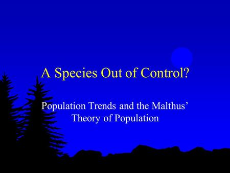 A Species Out of Control? Population Trends and the Malthus' Theory of Population.