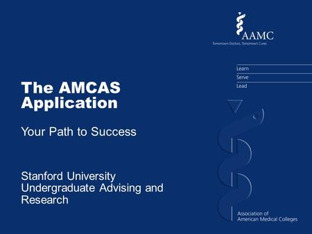 The AMCAS Application Your Path to Success Stanford University Undergraduate Advising and Research.