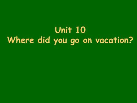 Unit 10 Where did you go on vacation?. Leading in What did they talk about? What did they do on vacation?