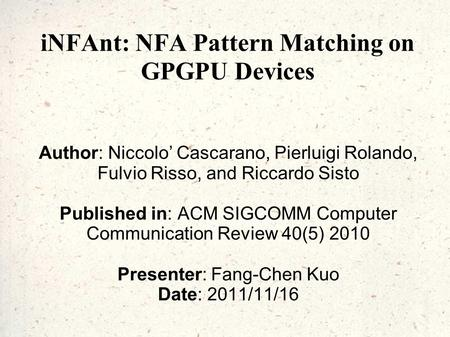 INFAnt: NFA Pattern Matching on GPGPU Devices Author: Niccolo' Cascarano, Pierluigi Rolando, Fulvio Risso, and Riccardo Sisto Published in: ACM SIGCOMM.