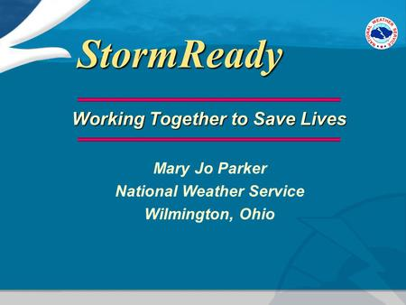 StormReady Working Together to Save Lives Mary Jo Parker National Weather Service Wilmington, Ohio.
