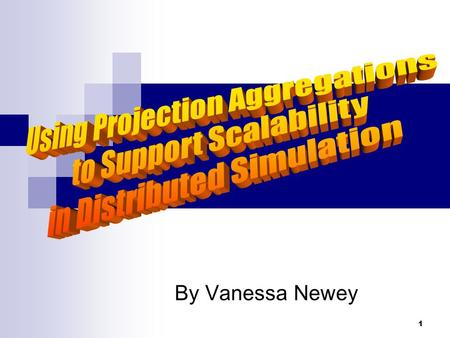 1 By Vanessa Newey. 2 Introduction Background Scalability in Distributed Simulation Traditional Aggregation Techniques Problems with Traditional Methods.
