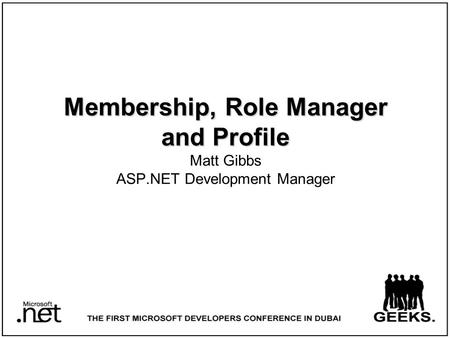 Membership, Role Manager and Profile Membership, Role Manager and Profile Matt Gibbs ASP.NET Development Manager.