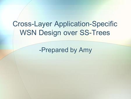 Cross-Layer Application-Specific WSN Design over SS-Trees -Prepared by Amy.