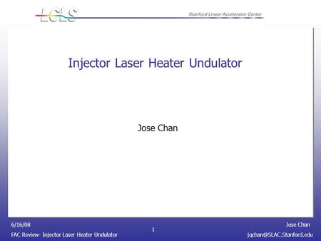 Jose Chan FAC Review- Injector Laser Heater 6/16/08 1 Injector Laser Heater Undulator Jose Chan.