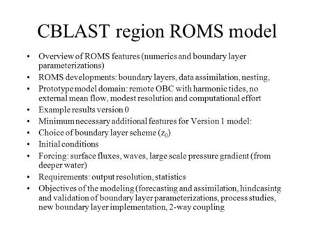 Overview of ROMS features (numerics and boundary layer parameterizations) ROMS developments: boundary layers, data assimilation, nesting, Prototype model.