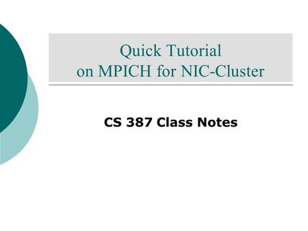 Quick Tutorial on MPICH for NIC-Cluster CS 387 Class Notes.