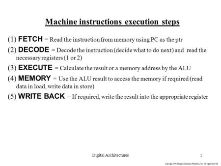 Copyright 1998 Morgan Kaufmann Publishers, Inc. All rights reserved. Digital Architectures1 Machine instructions execution steps (1) FETCH = Read the instruction.