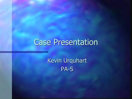 Case Presentation Kevin Urquhart PA-S. Chief Complaint n Fever n Chills n Nausea/Vomiting n Bodyaches.