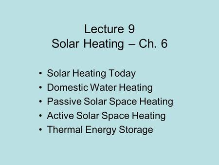 Lecture 9 Solar Heating – Ch. 6 Solar Heating Today Domestic Water Heating Passive Solar Space Heating Active Solar Space Heating Thermal Energy Storage.