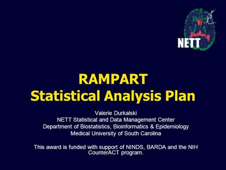 RAMPART Statistical Analysis Plan Valerie Durkalski NETT Statistical and Data Management Center Department of Biostatistics, Bioinformatics & Epidemiology.
