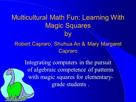 Multicultural Math Fun: Learning With Magic Squares by Robert Capraro, Shuhua An & Mary Margaret Capraro Integrating computers in the pursuit of algebraic.