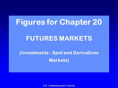 © K. Cuthbertson and D. Nitzsche Figures for Chapter 20 FUTURES MARKETS (Investments : Spot and Derivatives Markets)