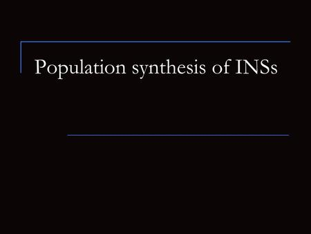 Population synthesis of INSs. Population synthesis in astrophysics A population synthesis is a method of a direct modeling of relatively large populations.