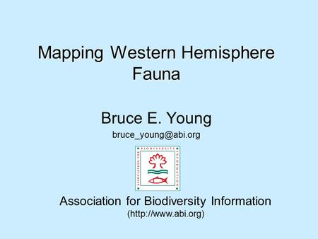 Mapping Western Hemisphere Fauna Bruce E. Young Association for Biodiversity Information (http://www.abi.org)