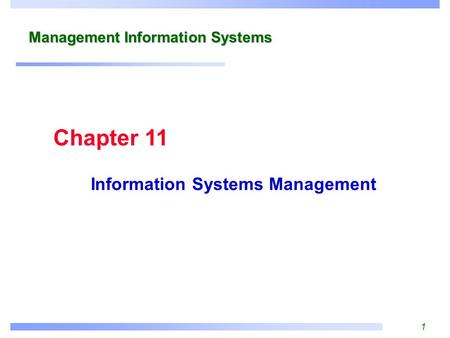 1 Management Information Systems Information Systems Management Chapter 11.