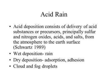 Acid Rain Acid deposition consists of delivery of acid substances or precursors, principally sulfur and nitrogen oxides, acids, and salts, from the atmosphere.