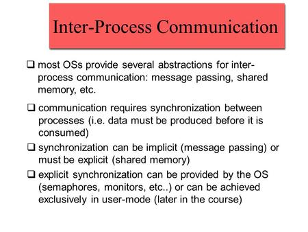 Inter-Process Communication  most OSs provide several abstractions for inter- process communication: message passing, shared memory, etc.  communication.