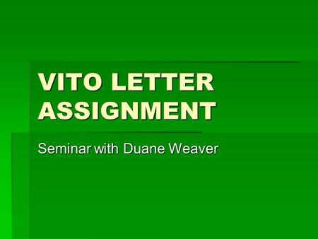 VITO LETTER ASSIGNMENT Seminar with Duane Weaver.