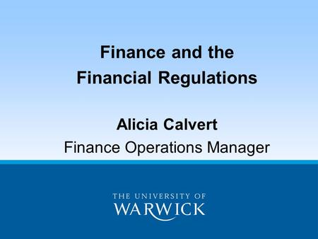 Finance and the Financial Regulations Alicia Calvert Finance Operations Manager.