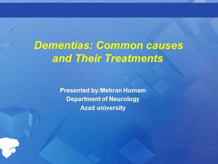 Dementias: Common causes and Their Treatments Presented by:Mehran Homam Department of Neurology Azad university.