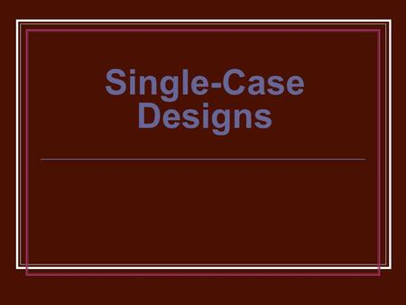 Single-Case Designs. AKA single-subject, within subject, intra-subject design Footnote on p. 163 Not because only one participant (although might sometimes)