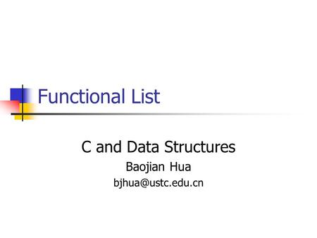Functional List C and Data Structures Baojian Hua