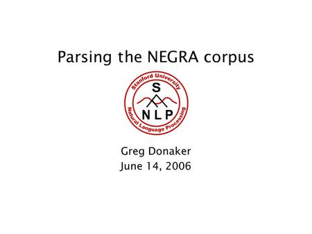 Parsing the NEGRA corpus Greg Donaker June 14, 2006.