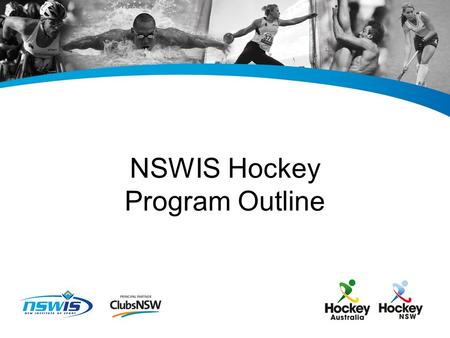 NSWIS Hockey Program Outline. Program Partner Details and Joint Management Committee Representatives Program PartnerOrganisational contact details Hockey.
