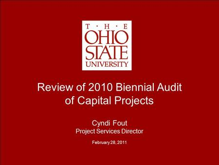 Review of 2010 Biennial Audit of Capital Projects Cyndi Fout Project Services Director February 28, 2011.