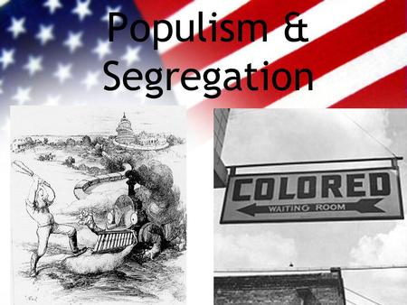 Populism & Segregation. What hardships did Farmers face in the late 1800's? Many farmers in debt for their farmland. Crop prices were falling –More farms/more.