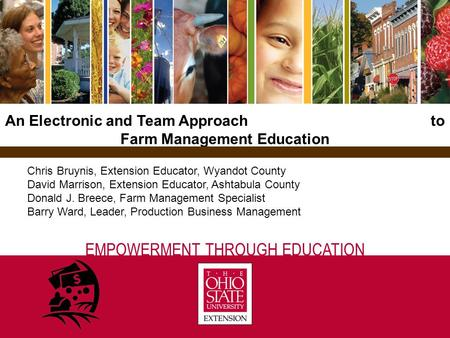 An Electronic and Team Approach to Farm Management Education EMPOWERMENT THROUGH EDUCATION Chris Bruynis, Extension Educator, Wyandot County David Marrison,