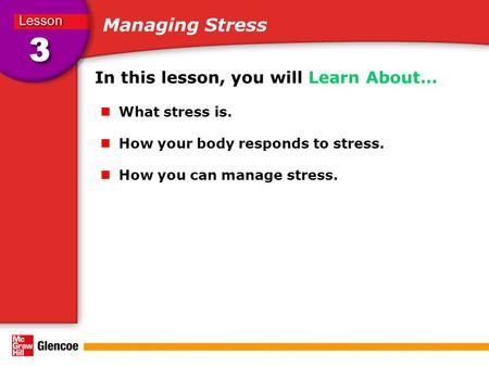 Managing Stress In this lesson, you will Learn About… What stress is. How your body responds to stress. How you can manage stress.