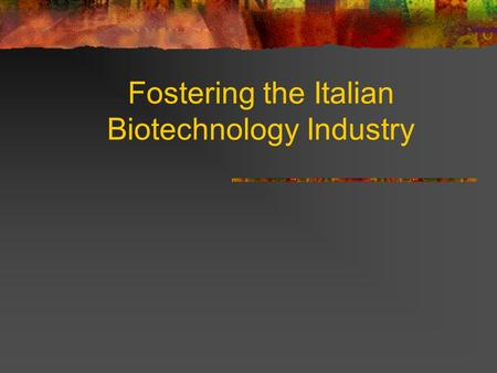 Fostering the Italian Biotechnology Industry. Methodology Analysis of market potential Definition of a strategy for Italy Identification of market imperfections.