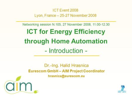 Dr.-Ing. Halid Hrasnica Eurescom GmbH – AIM Project Coordinator ICT Event 2008 Lyon, France – 25-27 November 2008 Networking session.