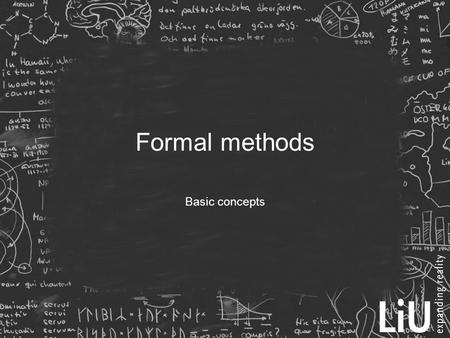 Formal methods Basic concepts. Introduction  Just as models, formal methods is a complement to other specification methods.  Standard is model-based.