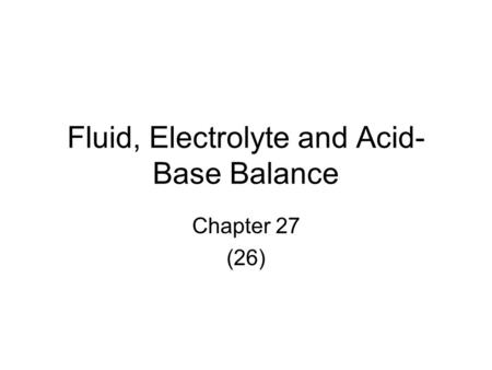 Fluid, Electrolyte and Acid- Base Balance Chapter 27 (26)