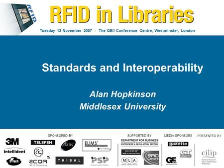 Tuesday 13 November 2007 - The QEII Conference Centre, Westminster, London SPONSORED BY SUPPORTED BYMEDIA SPONSORS PRESENTED BY Standards and Interoperability.