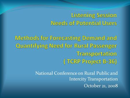 National Conference on Rural Public and Intercity Transportation October 21, 2008.