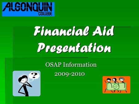 Financial Aid Presentation OSAP Information OSAP Information 2009-2010 2009-2010.
