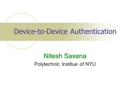 Device-to-Device Authentication Nitesh Saxena Polytechnic Institue of NYU.