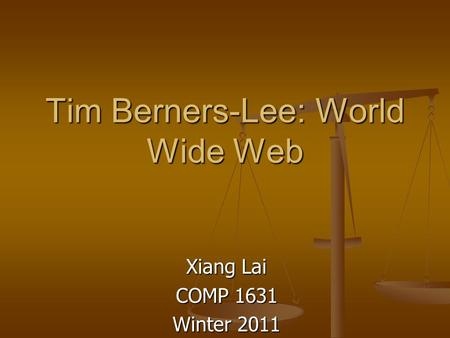 Tim Berners-Lee: World Wide Web Xiang Lai COMP 1631 Winter 2011.