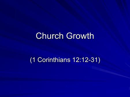 Church Growth (1 Corinthians 12:12-31). Introduction Living things either grow or die –Physically –Spiritually (Hebrews 5:11-14; 1 Peter 2:2) True of.