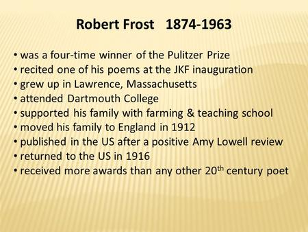 Robert Frost 1874-1963 was a four-time winner of the Pulitzer Prize recited one of his poems at the JKF inauguration grew up in Lawrence, Massachusetts.