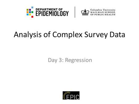 Analysis of Complex Survey Data Day 3: Regression.