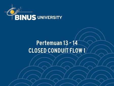 Pertemuan CLOSED CONDUIT FLOW 1
