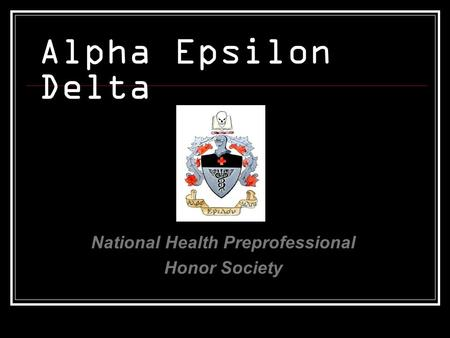 Alpha Epsilon Delta National Health Preprofessional Honor Society.
