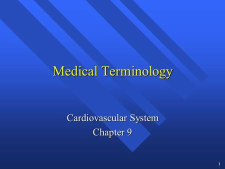 1 Medical Terminology Cardiovascular System Chapter 9.