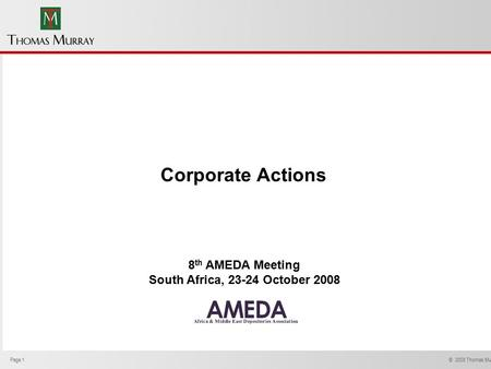 Page 1 © 2008 Thomas Murray Ltd. Corporate Actions 8 th AMEDA Meeting South Africa, 23-24 October 2008.