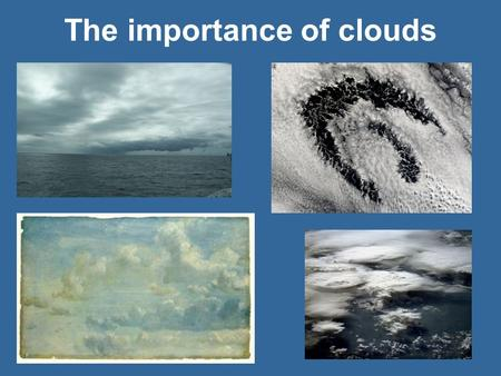 The importance of clouds.  The Global Climate System